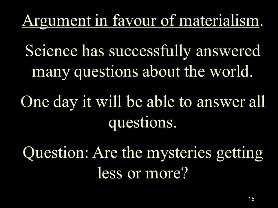 Argument in favour of materialism.