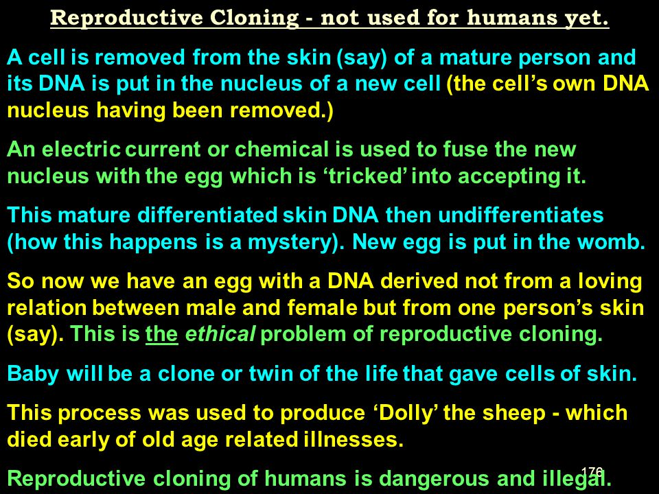 Reproductive Cloning - not used for humans yet.