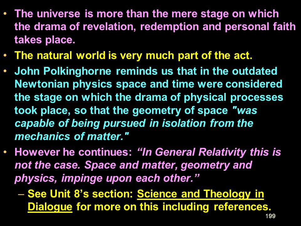 The universe is more than the mere stage on which the drama of revelation, redemption and personal faith takes place.