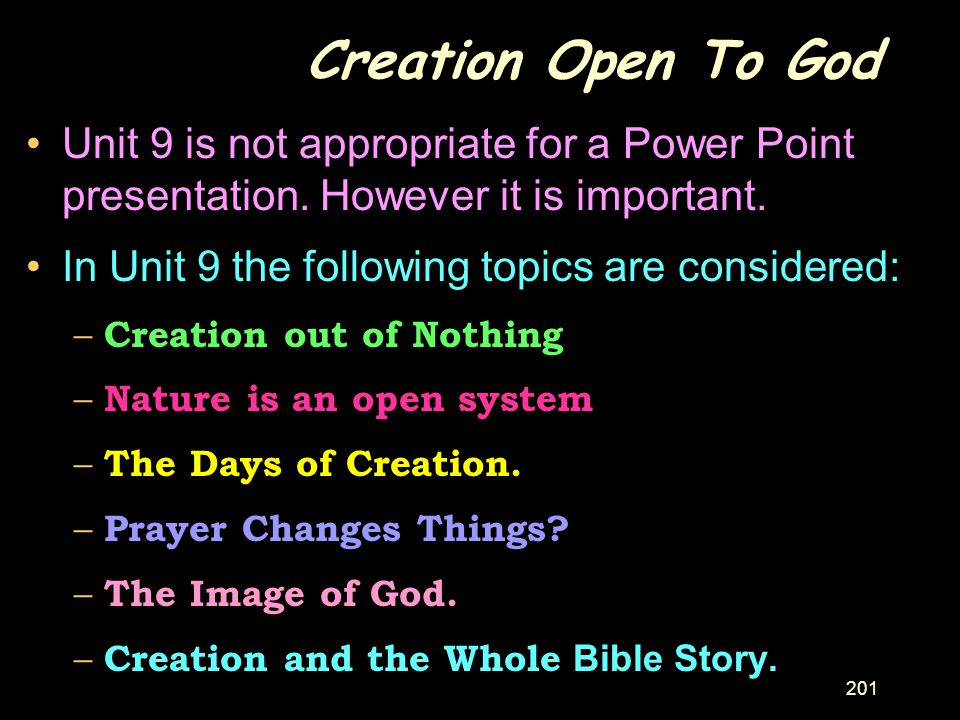 Creation Open To God Unit 9 is not appropriate for a Power Point presentation. However it is important.
