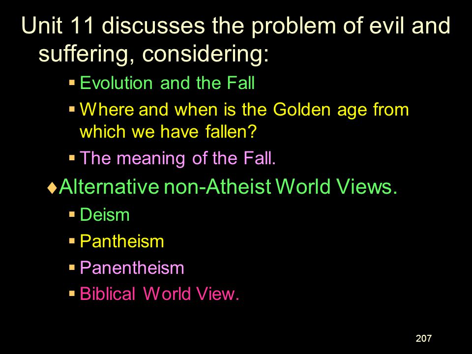 Unit 11 discusses the problem of evil and suffering, considering: