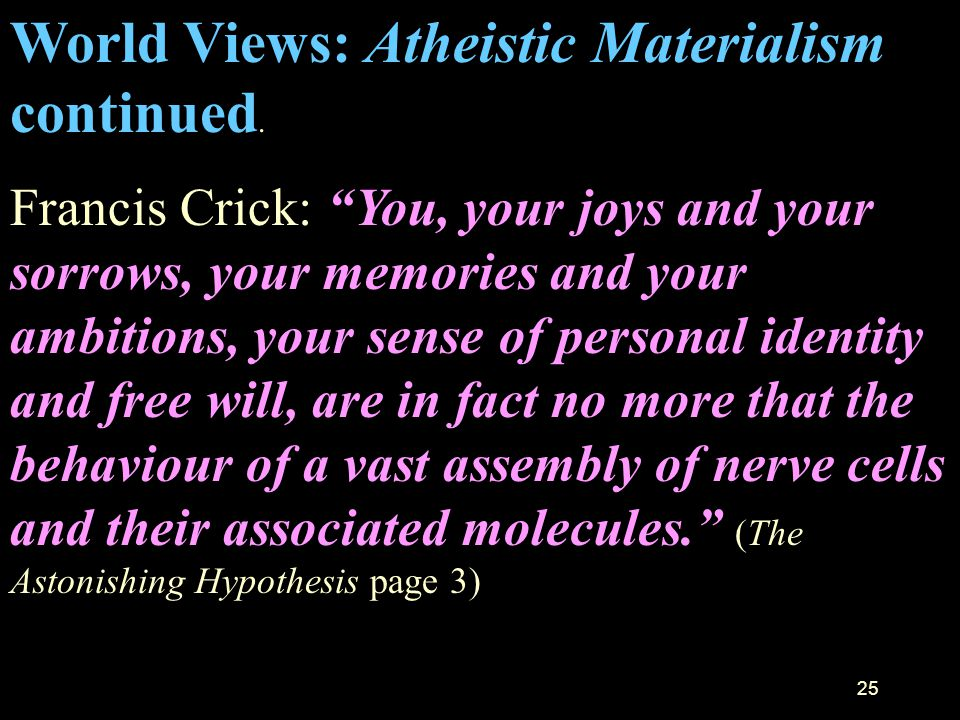 World Views: Atheistic Materialism continued.