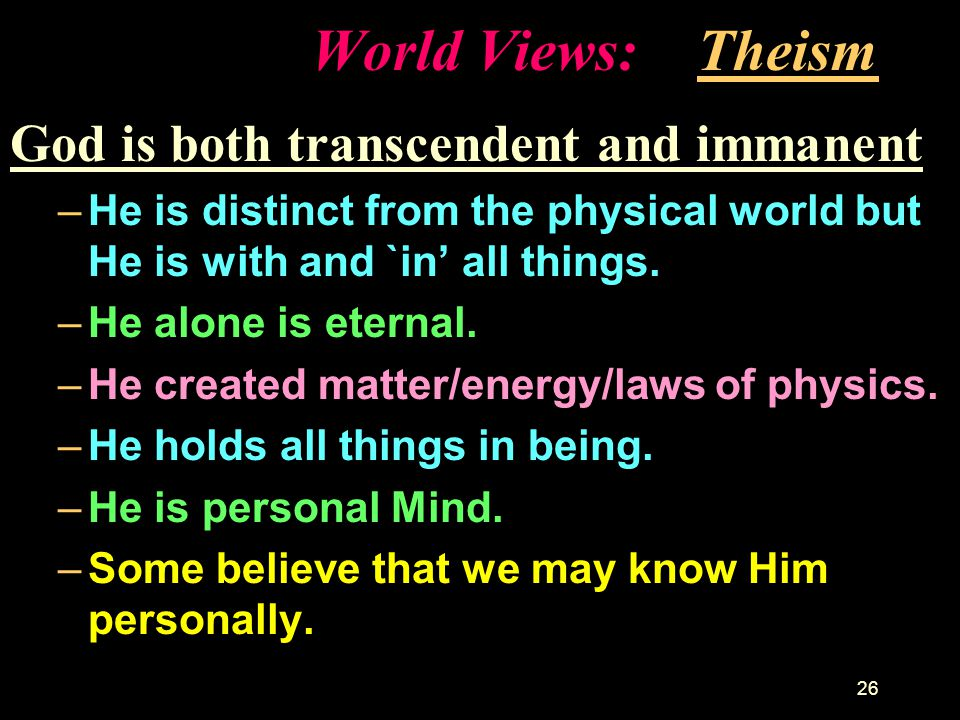 World Views: Theism God is both transcendent and immanent
