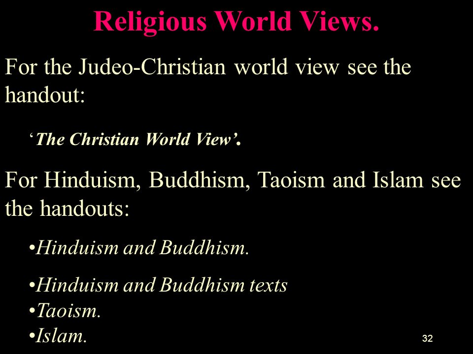 Religious World Views. For the Judeo-Christian world view see the handout: 'The Christian World View'.