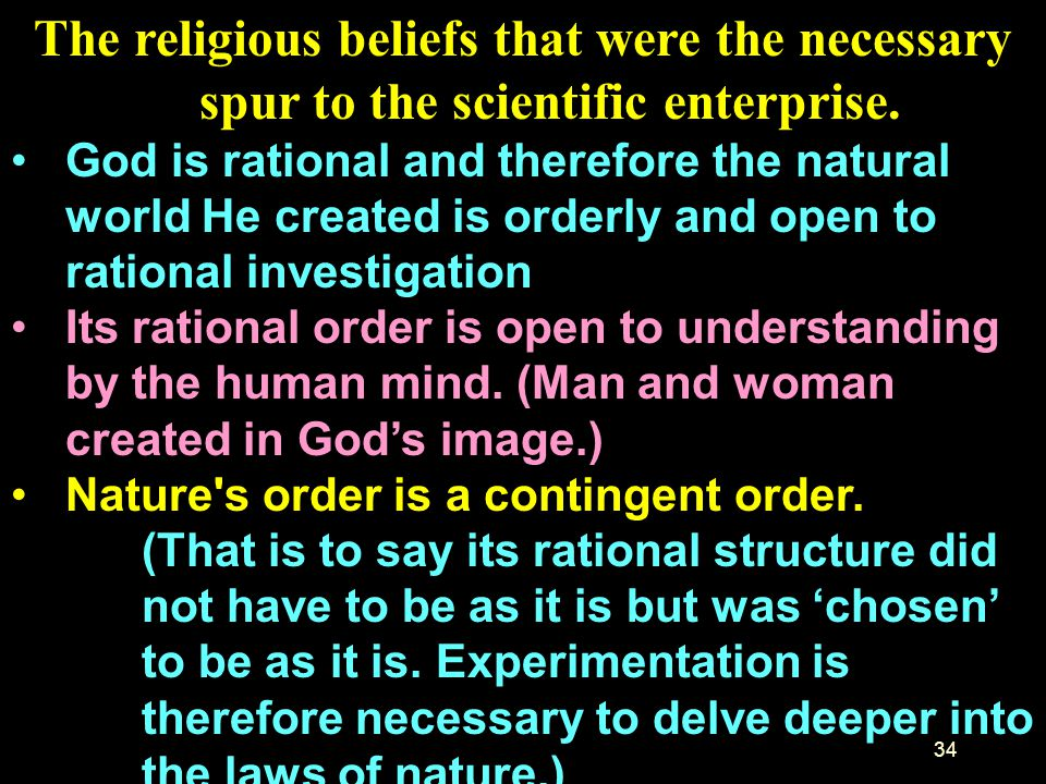 The religious beliefs that were the necessary spur to the scientific enterprise.