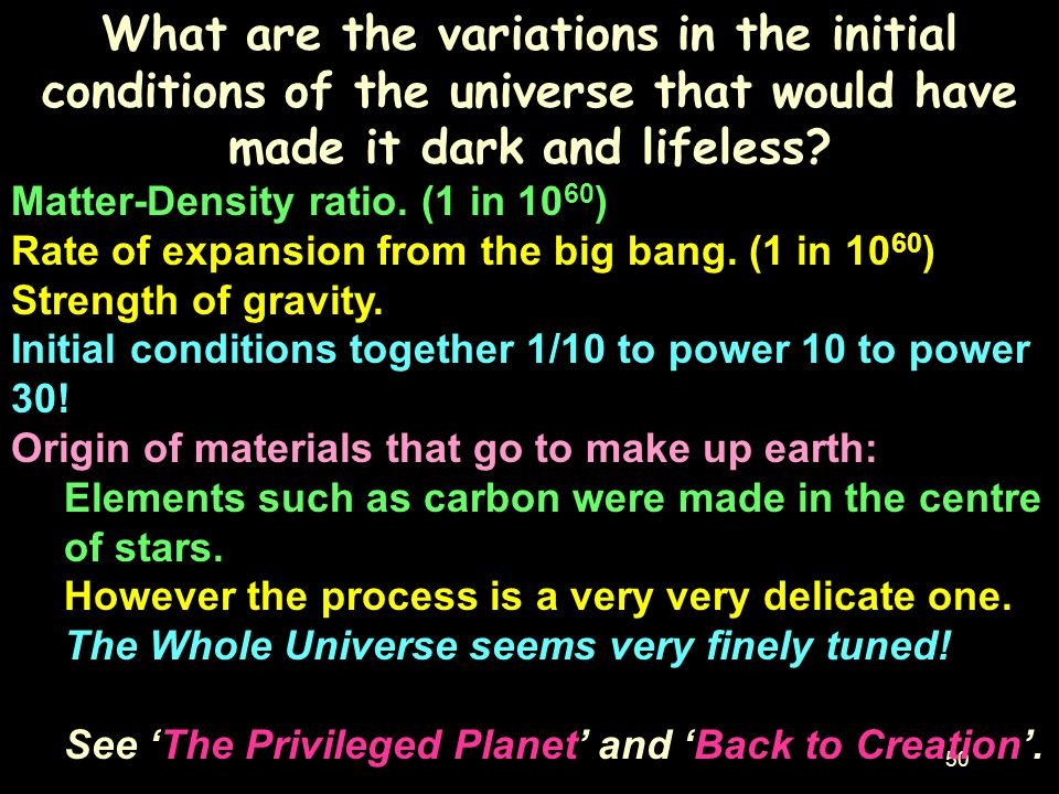 What are the variations in the initial conditions of the universe that would have made it dark and lifeless