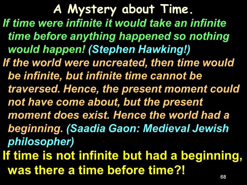 A Mystery about Time. If time were infinite it would take an infinite time before anything happened so nothing would happen! (Stephen Hawking!)