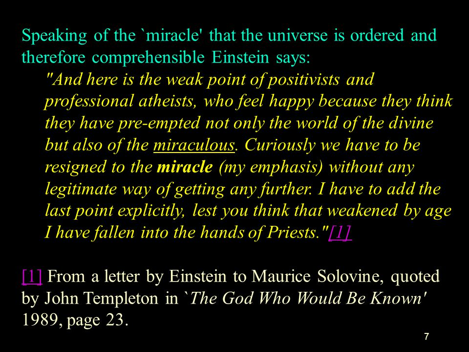 Speaking of the `miracle that the universe is ordered and therefore comprehensible Einstein says: