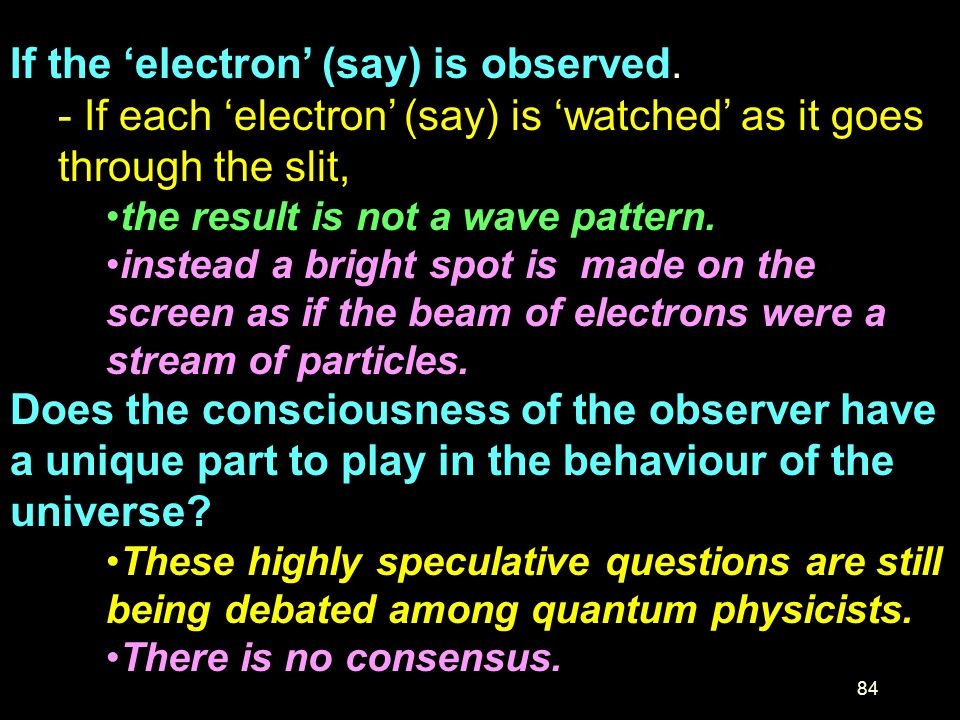 If the 'electron' (say) is observed.