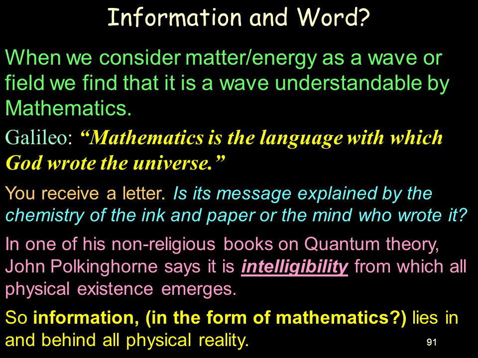 Information and Word When we consider matter/energy as a wave or field we find that it is a wave understandable by Mathematics.