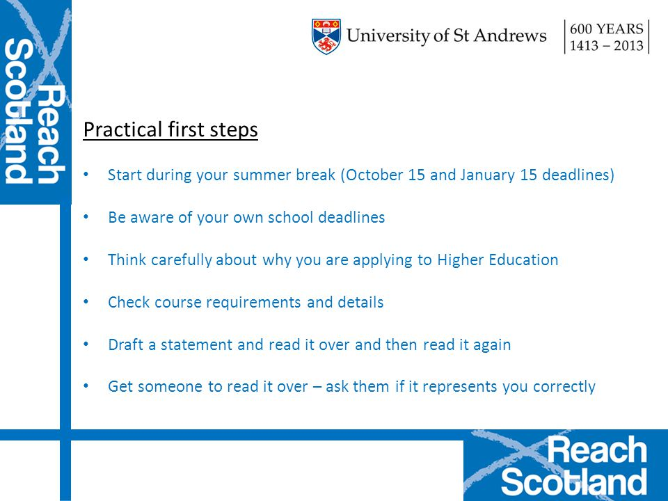 Practical first steps Start during your summer break (October 15 and January 15 deadlines) Be aware of your own school deadlines.