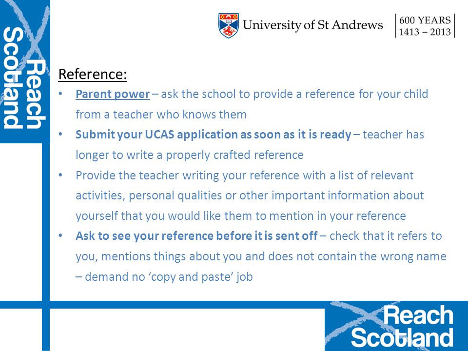 Reference: Parent power – ask the school to provide a reference for your child from a teacher who knows them.