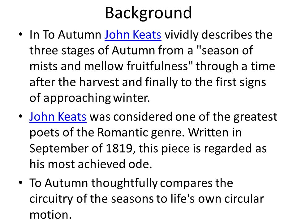 an analysis of the powerful poem to autumn by john keats Romantic poet john keats wrote this sensuous, pastoral ode knowing he was closer to death than at any time in his young life to autumn is bursting with rich natural imagery.