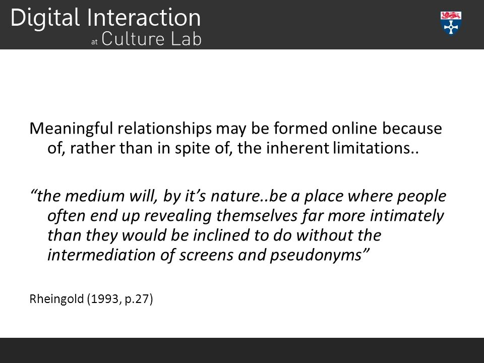 Meaningful relationships may be formed online because of, rather than in spite of, the inherent limitations..