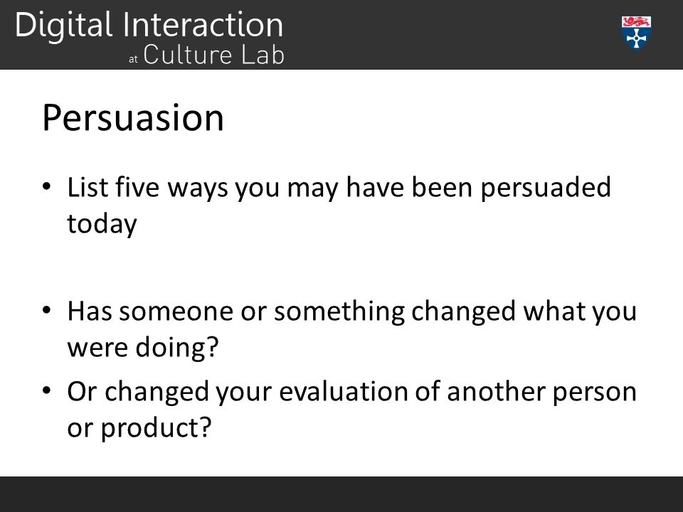 Persuasion List five ways you may have been persuaded today