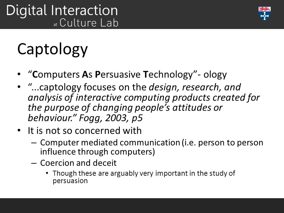 Captology Computers As Persuasive Technology - ology