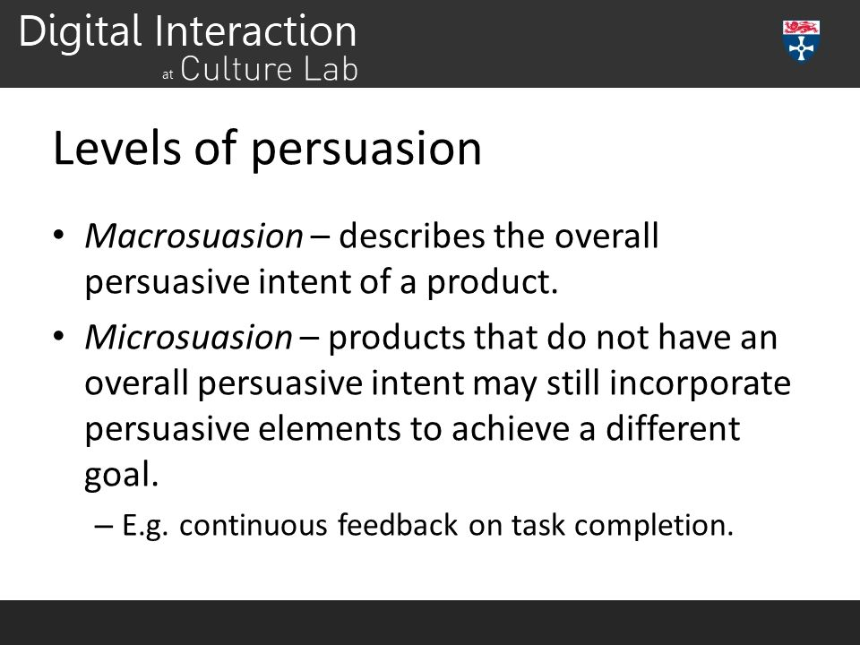 Levels of persuasion Macrosuasion – describes the overall persuasive intent of a product.