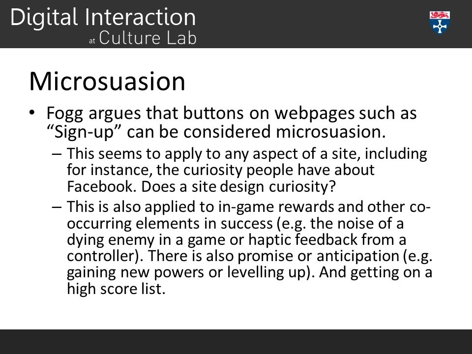 Microsuasion Fogg argues that buttons on webpages such as Sign-up can be considered microsuasion.