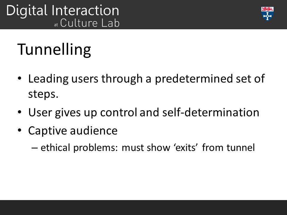 Tunnelling Leading users through a predetermined set of steps.