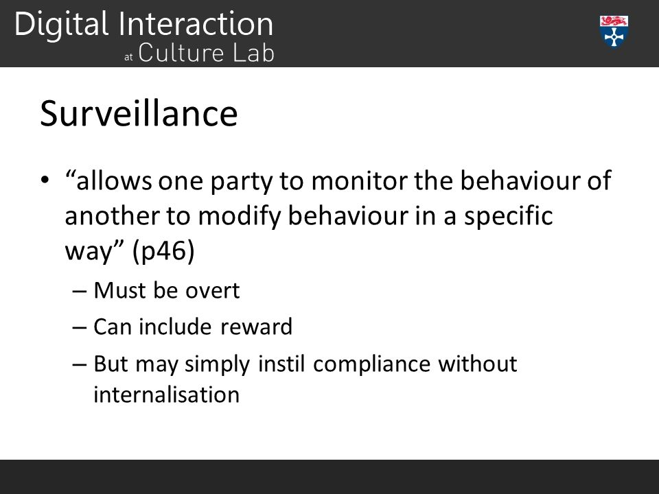 Surveillance allows one party to monitor the behaviour of another to modify behaviour in a specific way (p46)