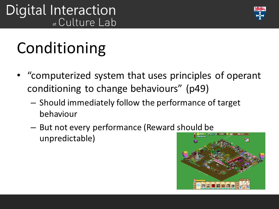 Conditioning computerized system that uses principles of operant conditioning to change behaviours (p49)