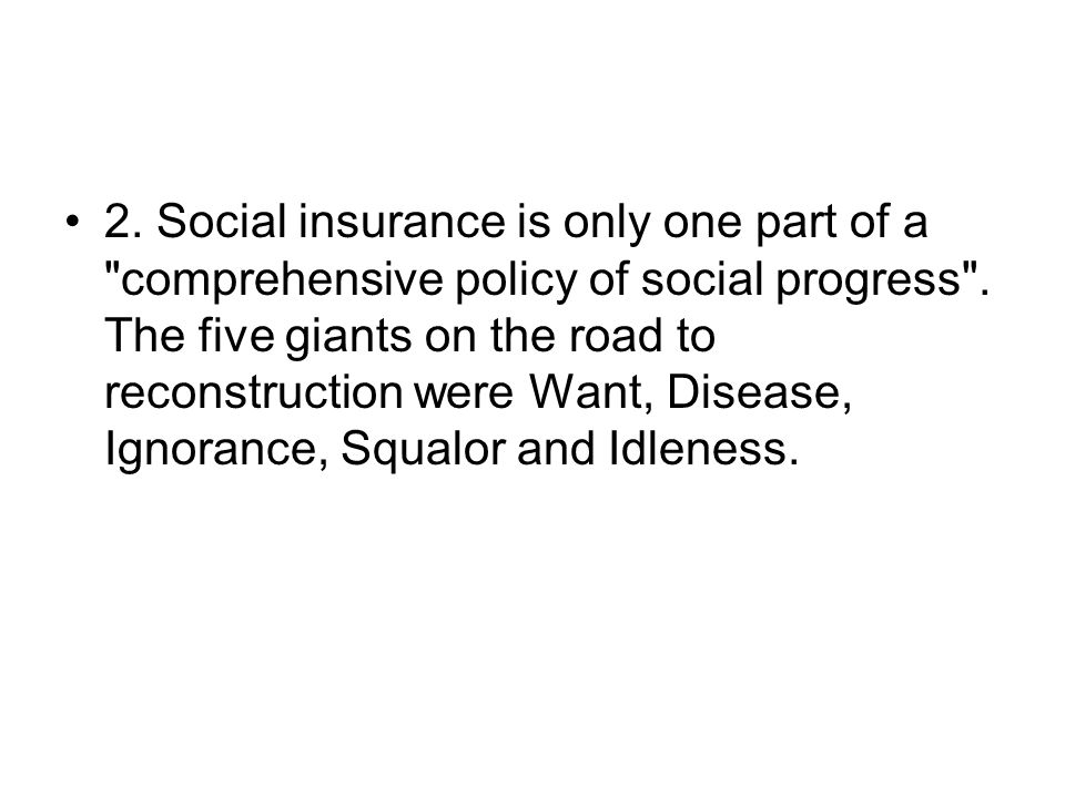 2. Social insurance is only one part of a comprehensive policy of social progress .