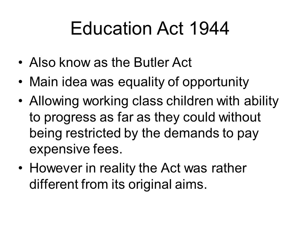 Education Act 1944 Also know as the Butler Act