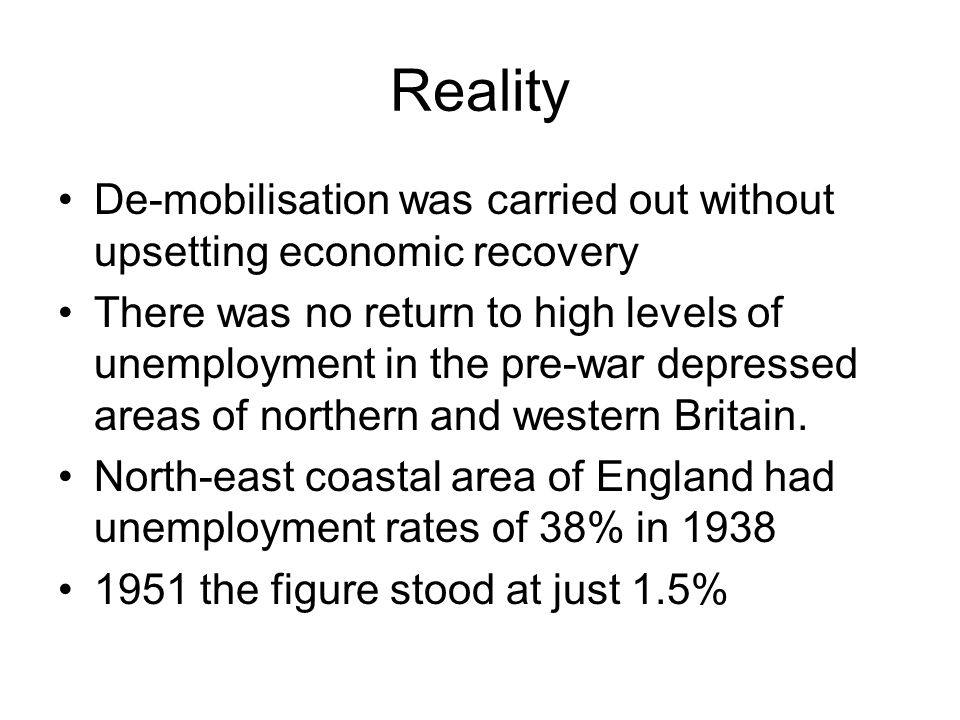 Reality De-mobilisation was carried out without upsetting economic recovery.