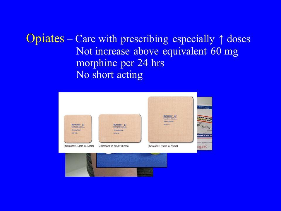 Opiates – Care with prescribing especially ↑ doses