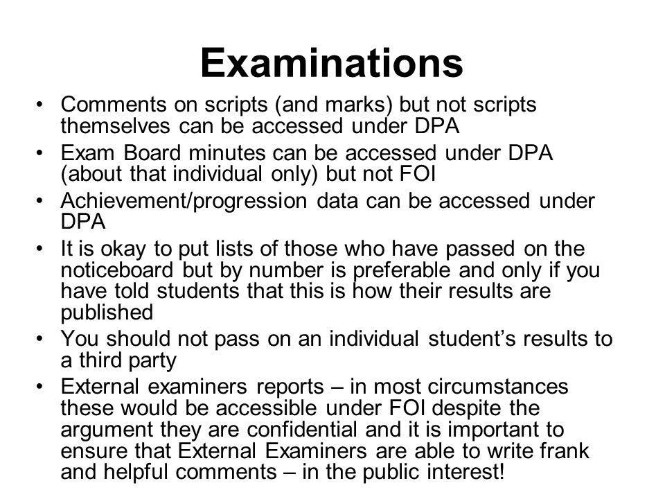 Examinations Comments on scripts (and marks) but not scripts themselves can be accessed under DPA.
