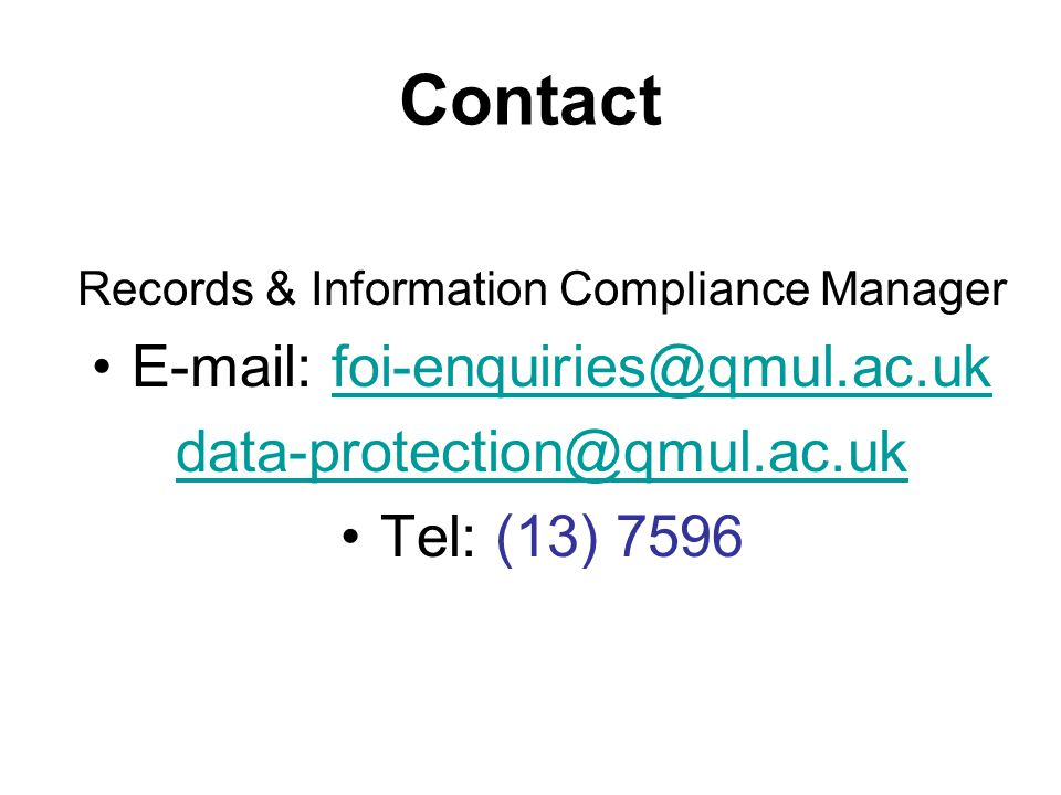 Contact E-mail: foi-enquiries@qmul.ac.uk data-protection@qmul.ac.uk
