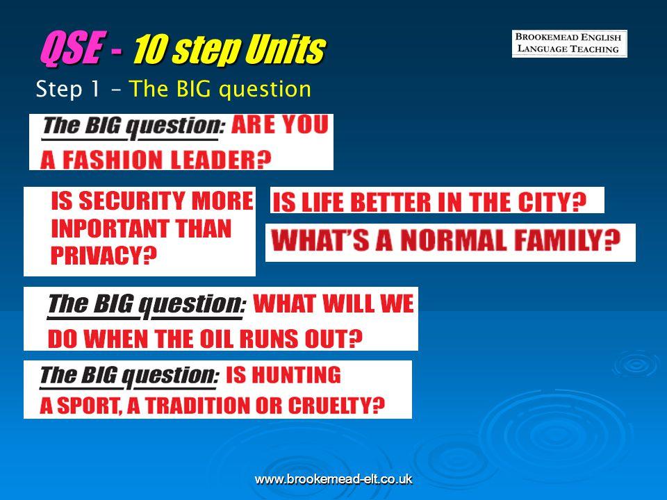 QSE - 10 step Units Step 1 – The BIG question www.brookemead-elt.co.uk