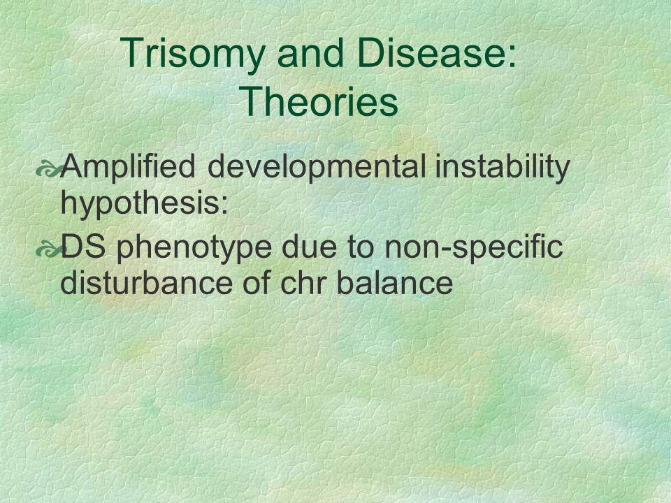 Trisomy and Disease: Theories