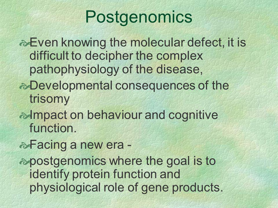 Postgenomics Even knowing the molecular defect, it is difficult to decipher the complex pathophysiology of the disease,