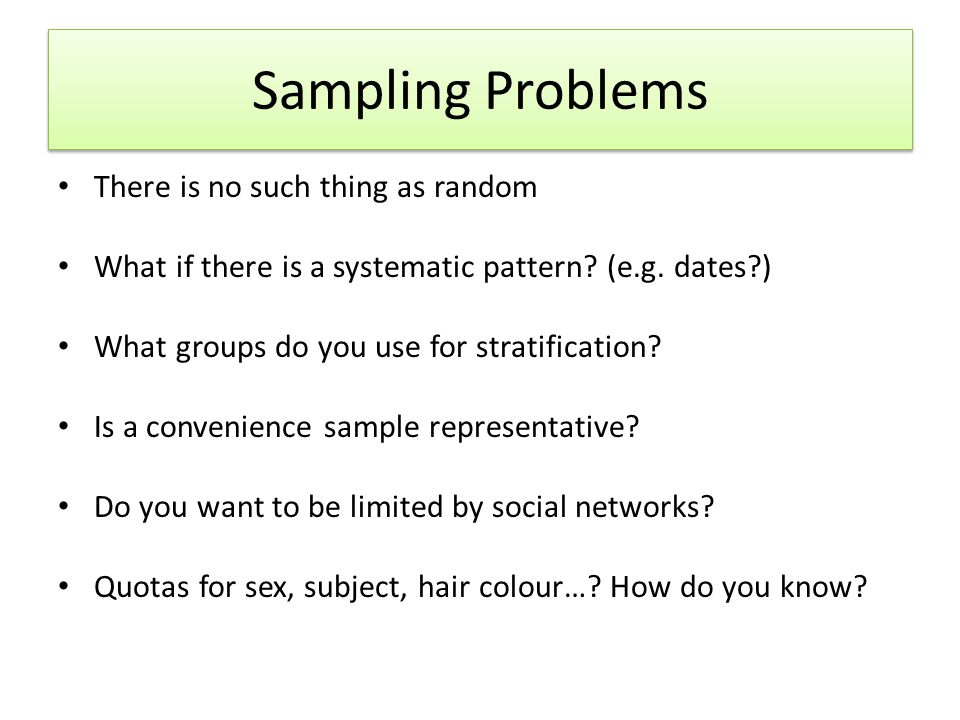 Sampling Problems There is no such thing as random