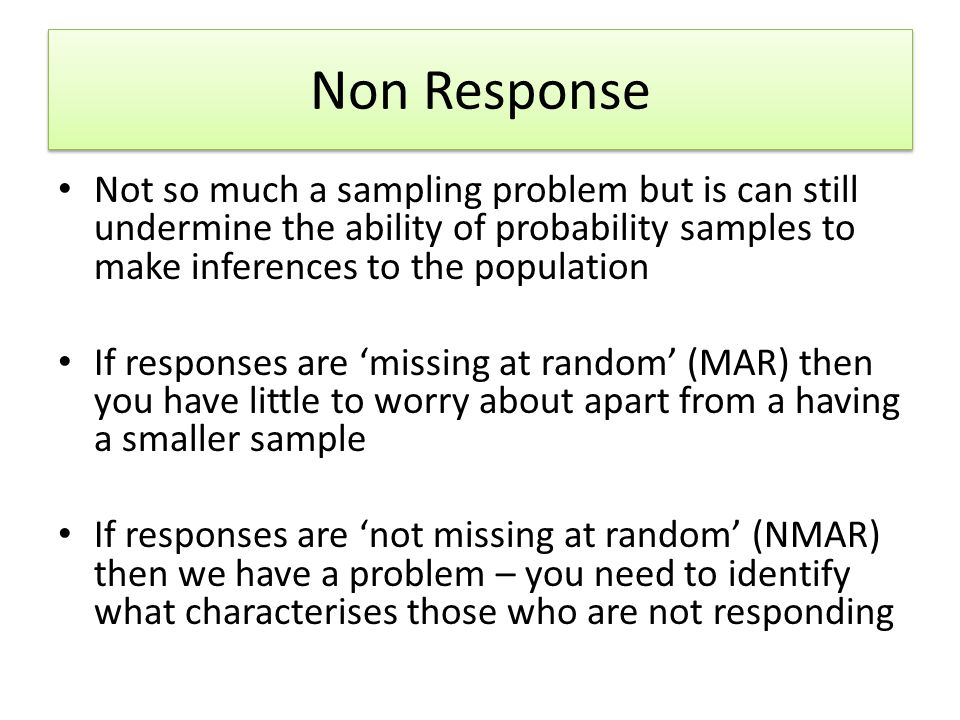 Non Response Not so much a sampling problem but is can still undermine the ability of probability samples to make inferences to the population.