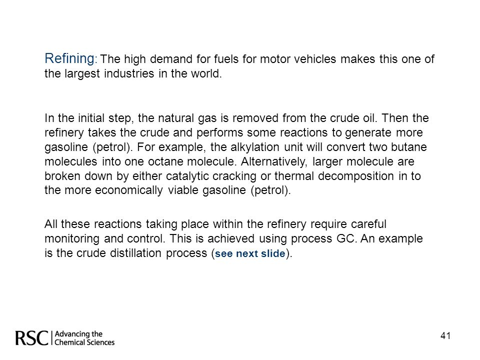 Refining: The high demand for fuels for motor vehicles makes this one of the largest industries in the world.