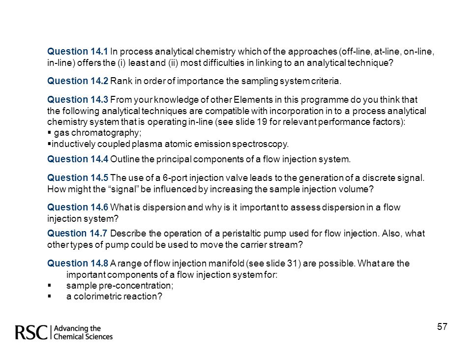 Question 14.1 In process analytical chemistry which of the approaches (off-line, at-line, on-line, in-line) offers the (i) least and (ii) most difficulties in linking to an analytical technique