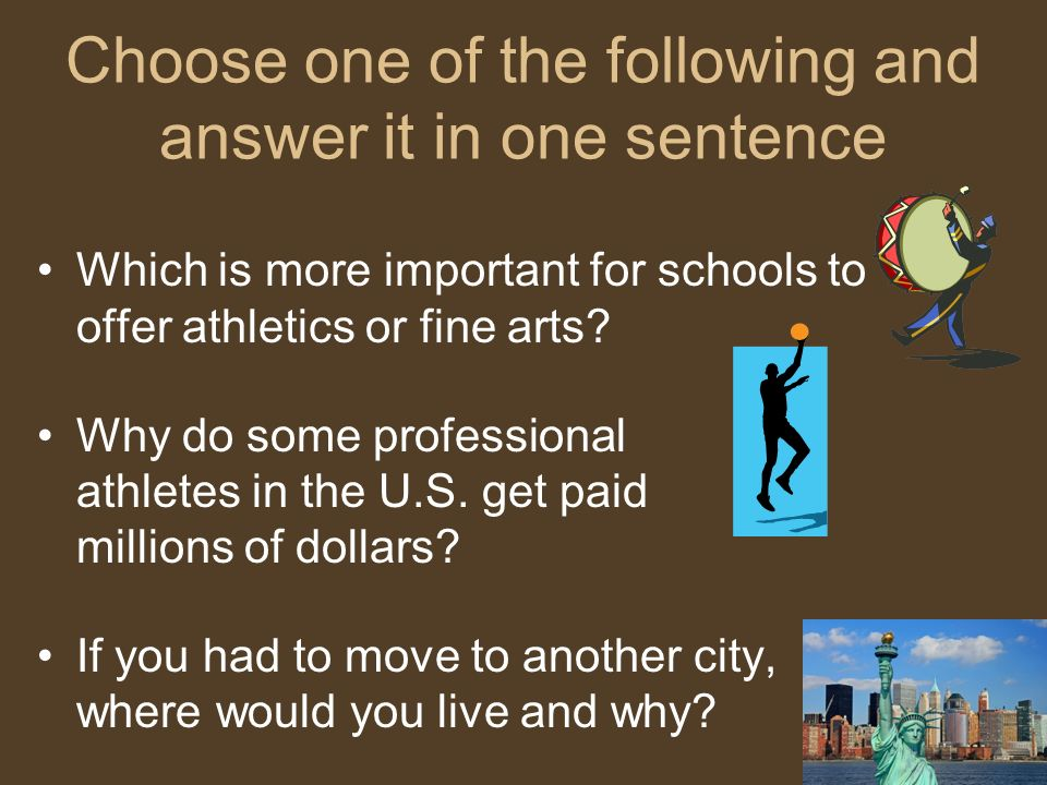 Choose one of the following and answer it in one sentence