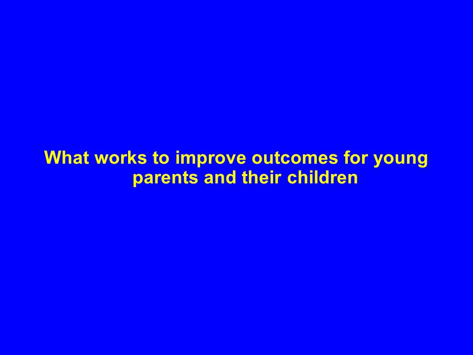 What works to improve outcomes for young parents and their children