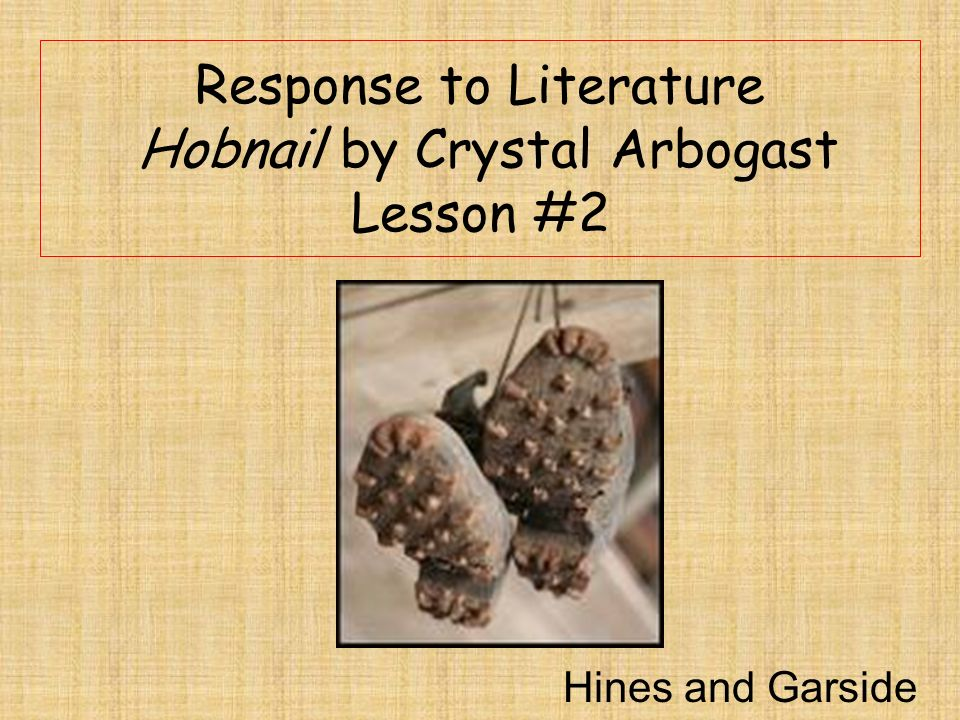 Response to Literature Hobnail by Crystal Arbogast Lesson #2