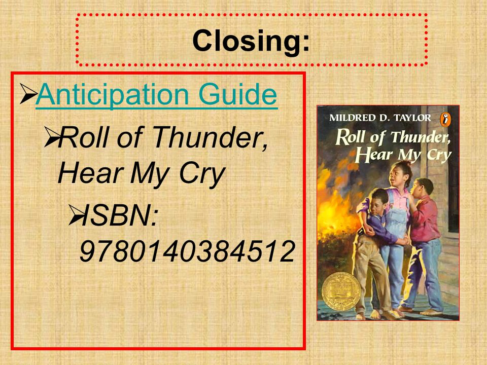 Closing: Anticipation Guide Roll of Thunder, Hear My Cry ISBN: 9780140384512
