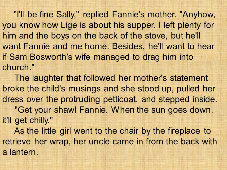 I ll be fine Sally, replied Fannie s mother