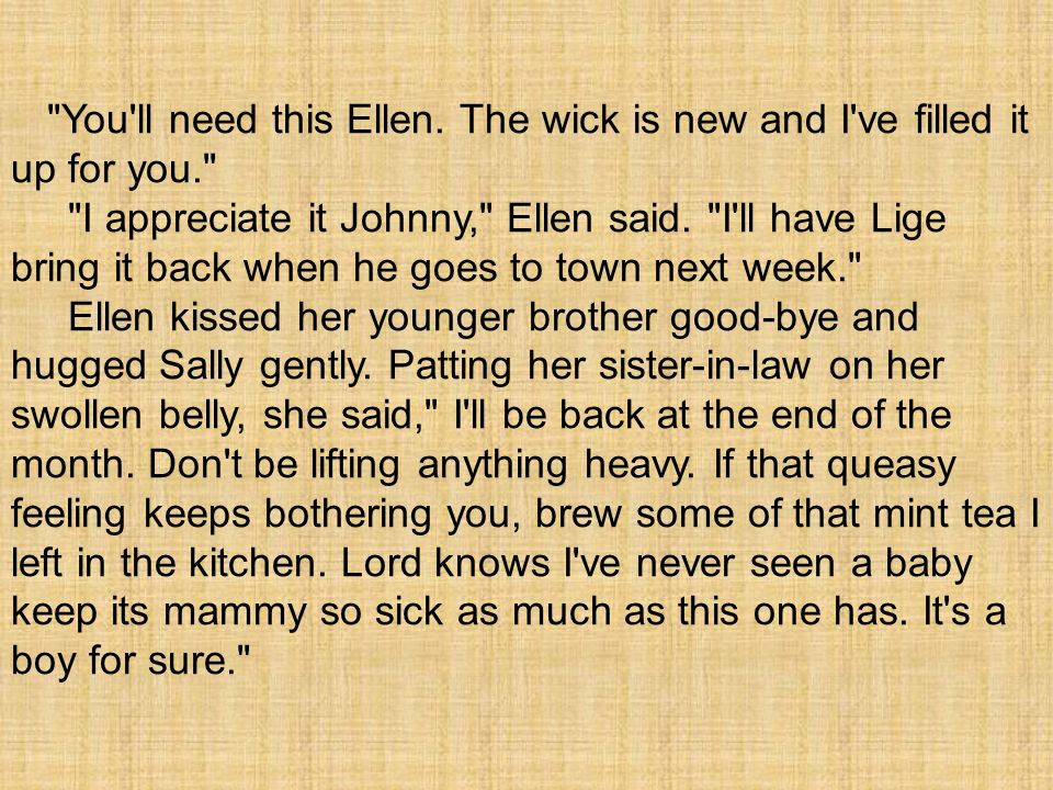 You ll need this Ellen. The wick is new and I ve filled it up for you