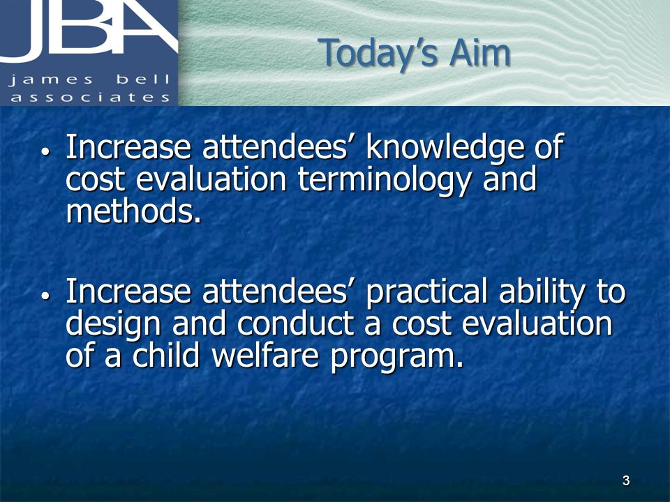 Today's Aim Increase attendees' knowledge of cost evaluation terminology and methods.