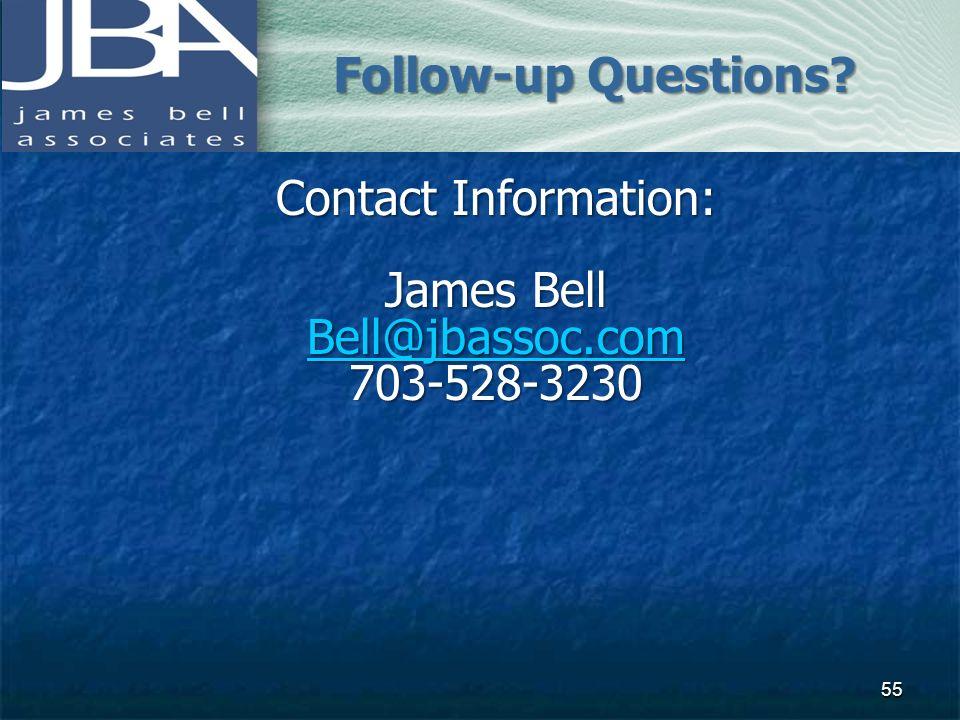 Follow-up Questions Contact Information: James Bell Bell@jbassoc.com 703-528-3230
