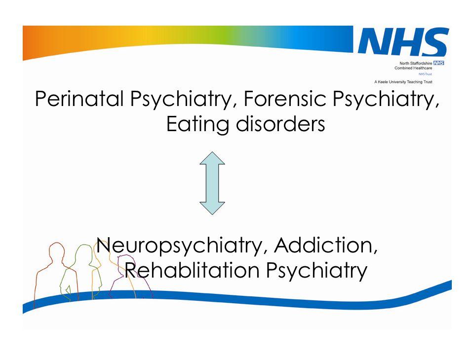 Perinatal Psychiatry, Forensic Psychiatry, Eating disorders
