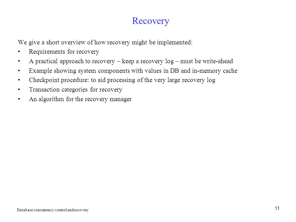 Recovery We give a short overview of how recovery might be implemented: Requirements for recovery.