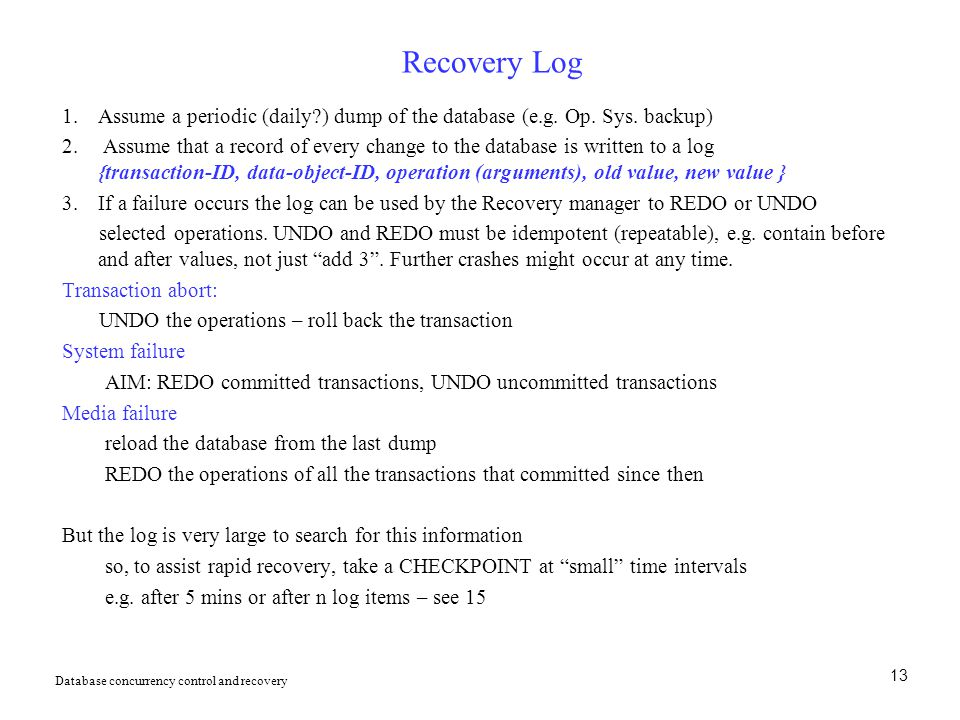 Recovery Log Assume a periodic (daily ) dump of the database (e.g. Op. Sys. backup)
