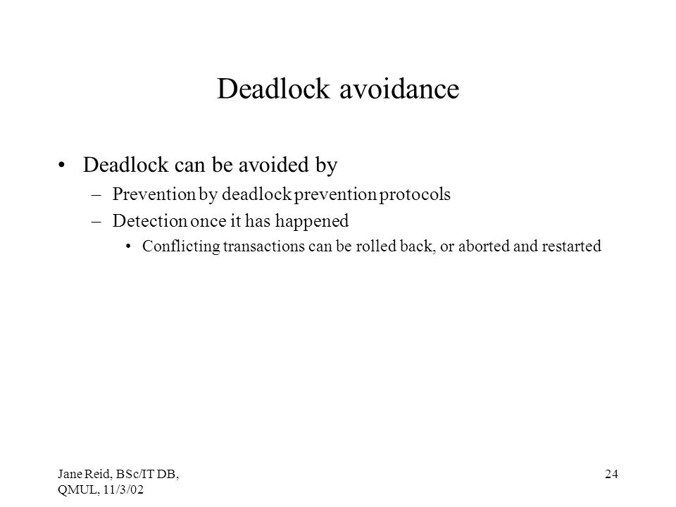 Deadlock avoidance Deadlock can be avoided by
